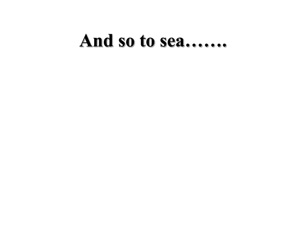 And so to sea…….