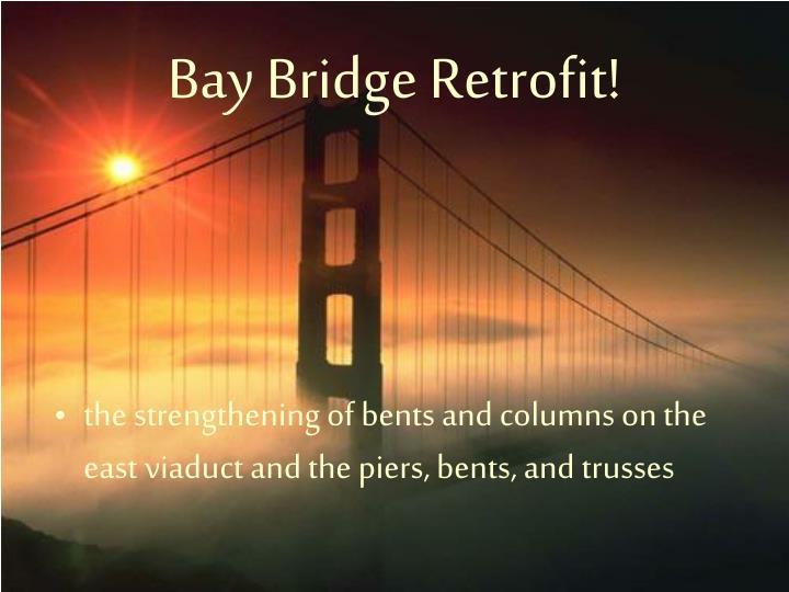 Bay Bridge Retrofit!