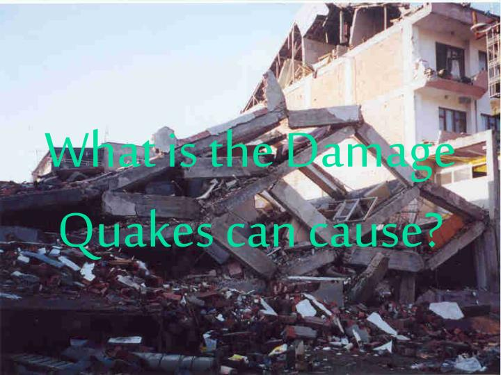 What is the damage quakes can cause