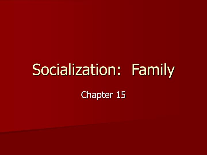 family socialization Several institutional and other sources of socialization exist and are called agents of socializationthe first of these, the family, is certainly the most important agent of socialization for infants and young children.