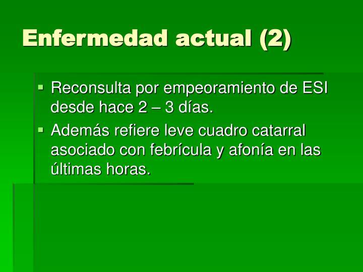 Enfermedad actual (2)