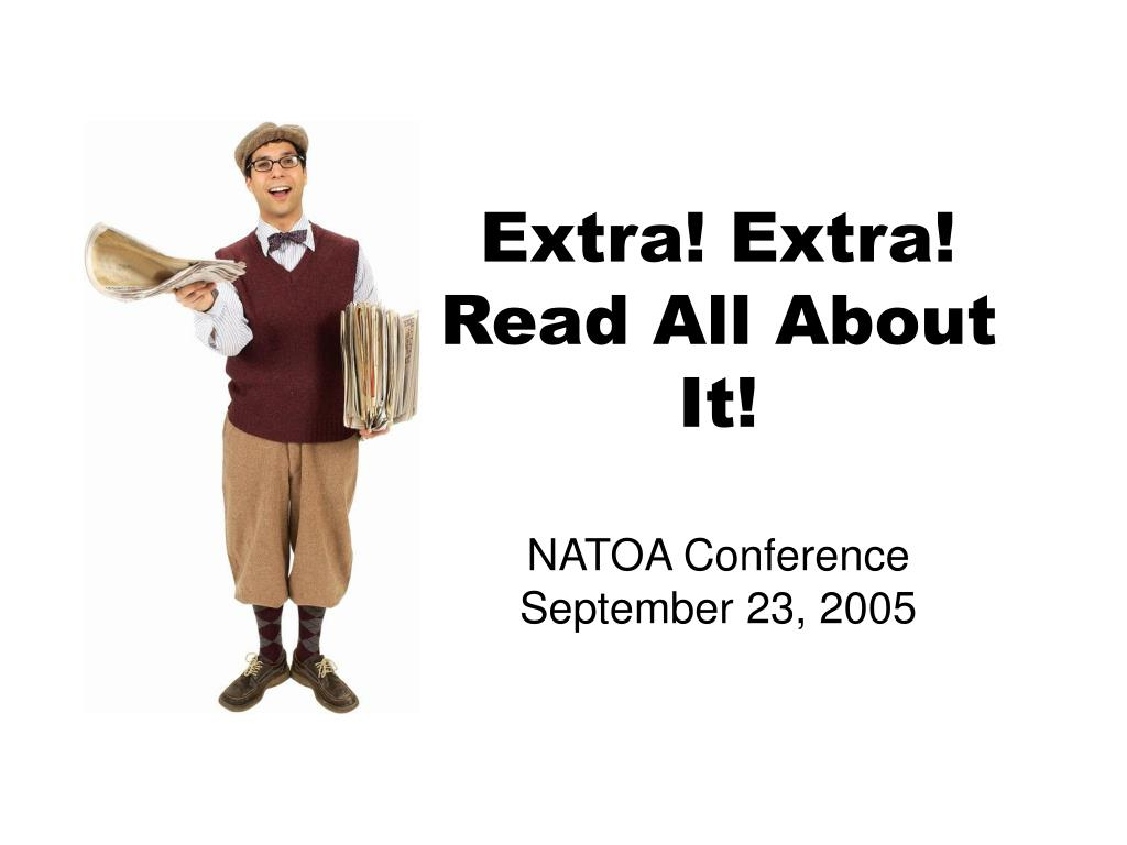 extra extra read all about it natoa conference september 23 2005 l.