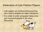 irrelevance of late position papers