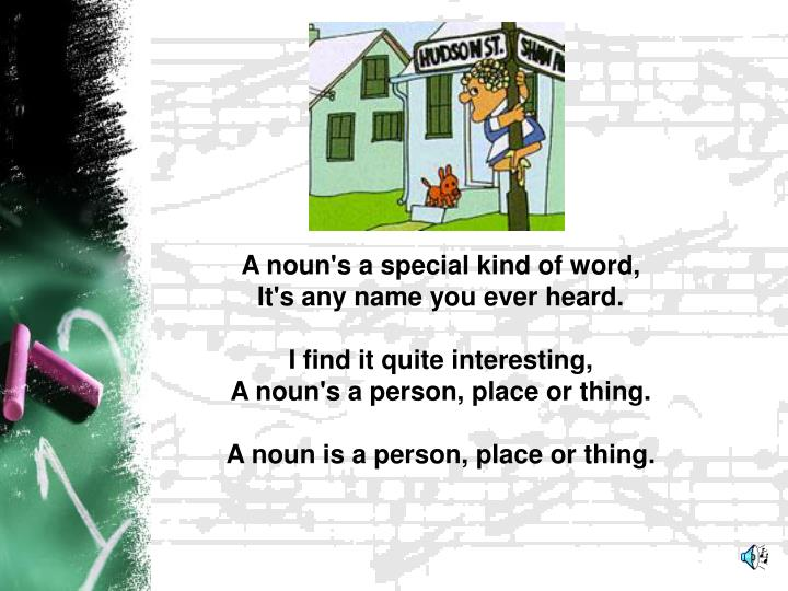 A noun's a special kind of word,