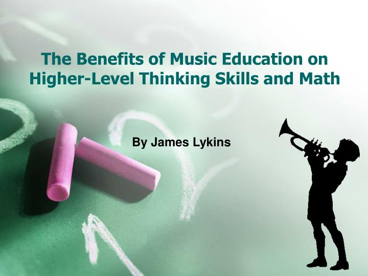 The benefits of music education on higher level thinking skills and math