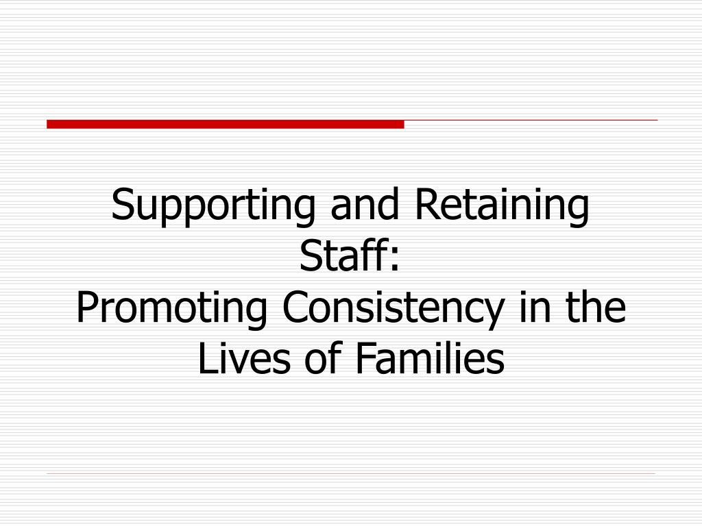 supporting and retaining staff promoting consistency in the lives of families l.