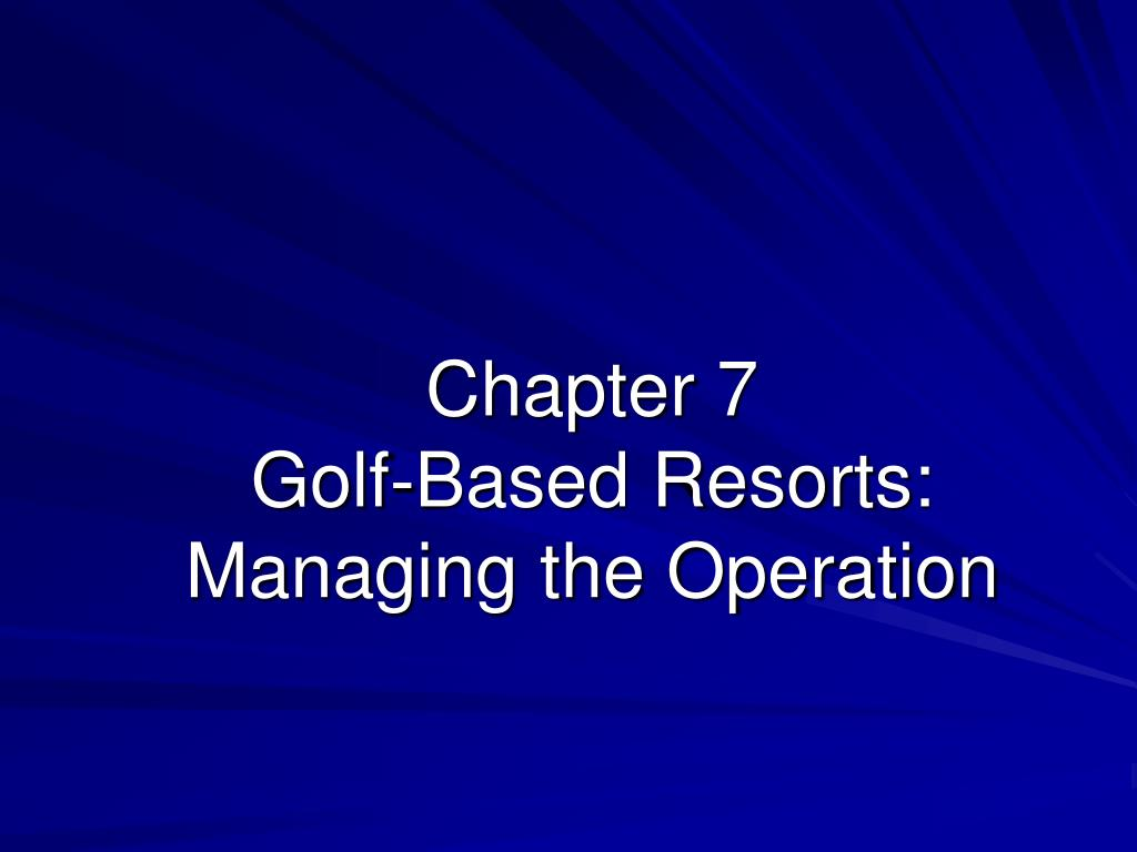 chapter 7 golf based resorts managing the operation l.
