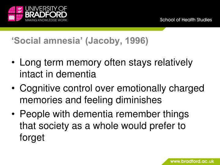 'Social amnesia' (Jacoby, 1996)