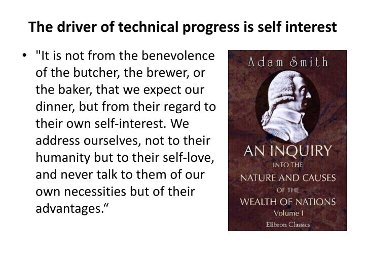 The driver of technical progress is self interest