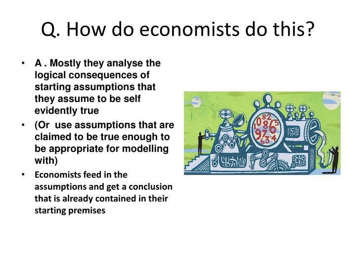 Q. How do economists do this?