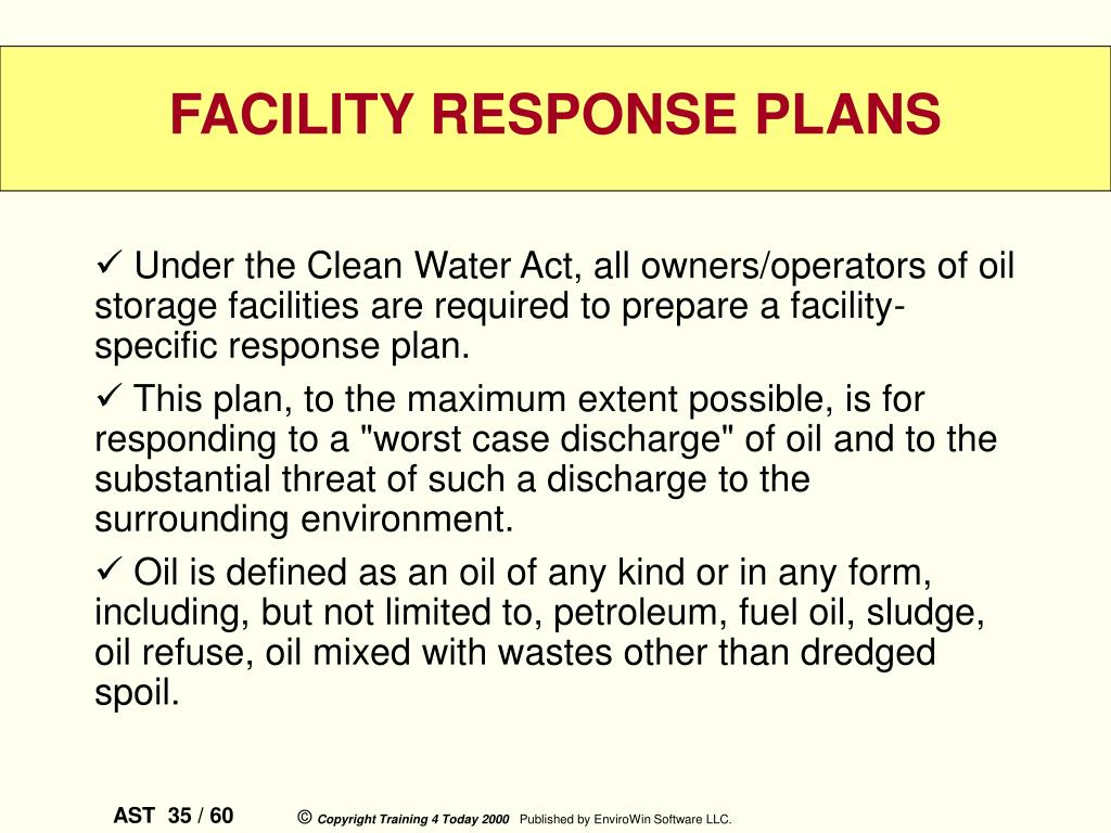 Under the Clean Water Act, all owners/operators of oil storage facilities are required to prepare a facility-specific response plan.
