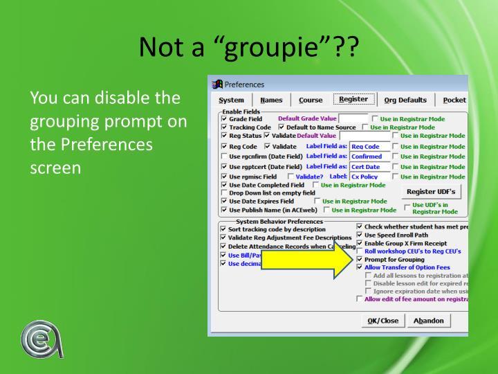 "Not a ""groupie""??"