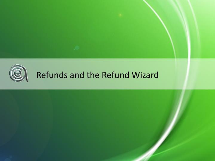 Refunds and the Refund Wizard