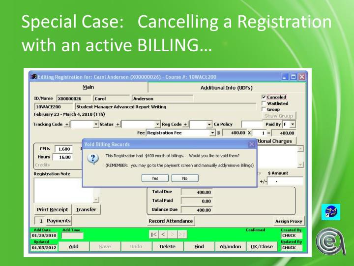 Special Case:   Cancelling a Registration with an active BILLING…
