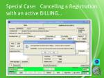 special case cancelling a registration with an active billing
