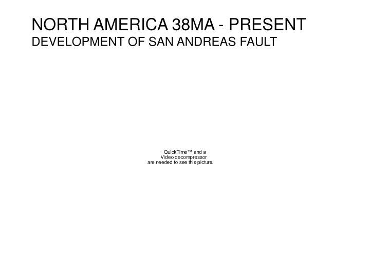 North america 38ma present development of san andreas fault