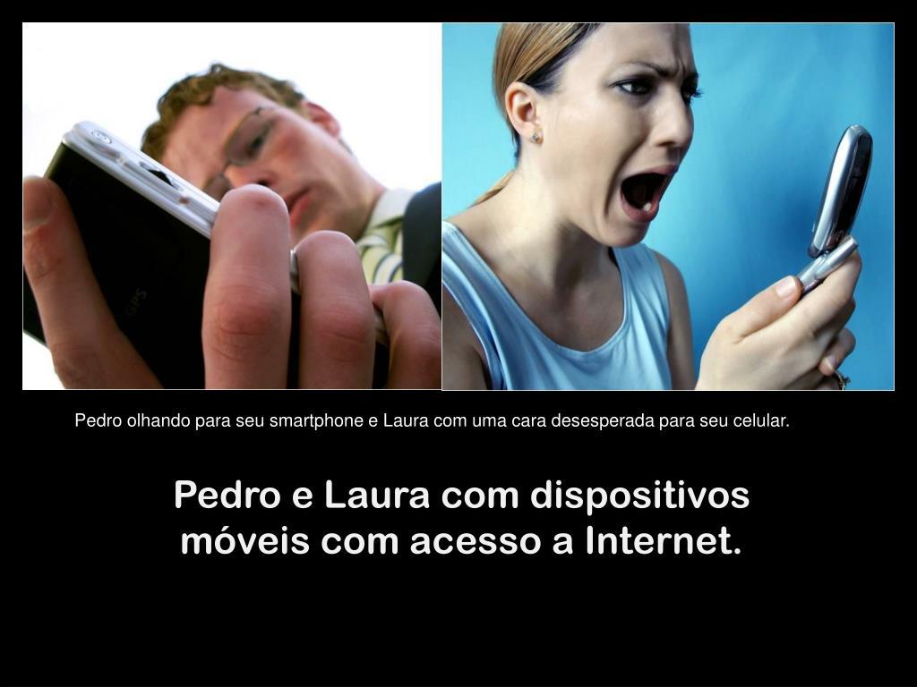 Pedro olhando para seu smartphone e Laura com uma cara desesperada para seu celular.