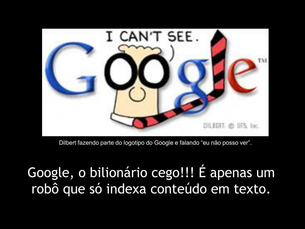 """Dilbert fazendo parte do logotipo do Google e falando """"eu não posso ver""""."""