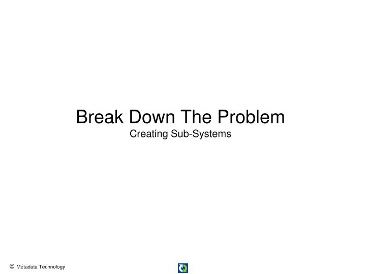 Break Down The Problem