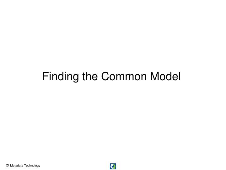 Finding the Common Model