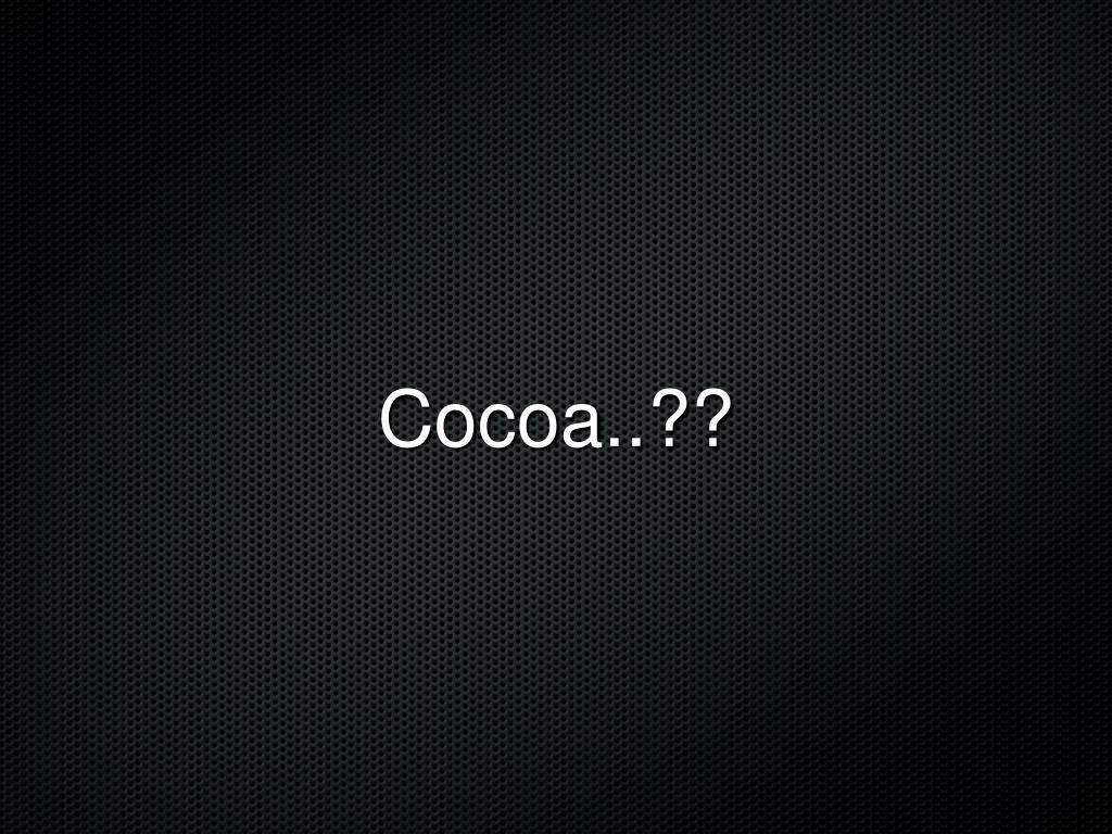Cocoa..??