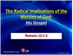 the radical implications of the mercies of god his gospel