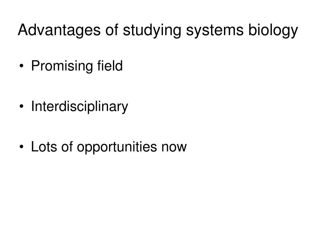 Advantages of studying systems biology