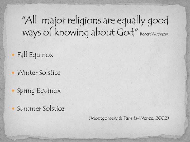 """All  major religions are equally good ways of knowing about God"""