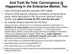 and truth be told convergence is happening in the enterprise market too