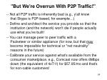 but we re overrun with p2p traffic