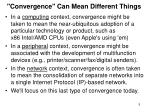 convergence can mean different things