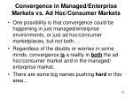 convergence in managed enterprise markets vs ad hoc consumer markets