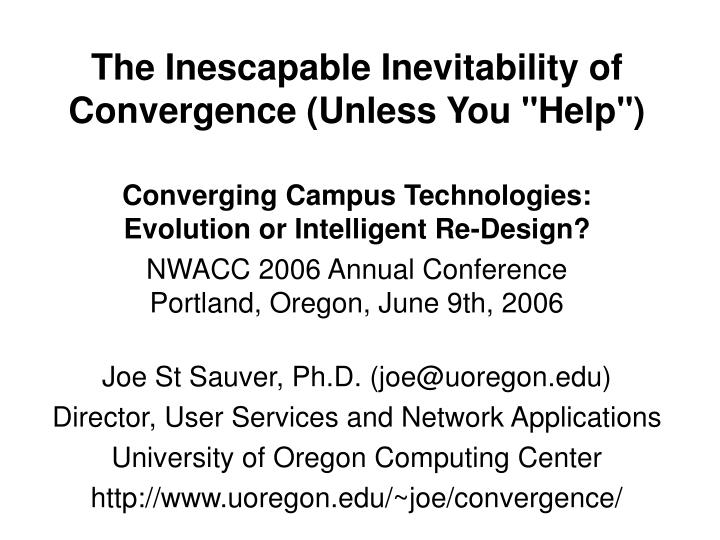 the inescapable inevitability of convergence unless you help n.