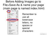 before adding images go to file save as name your page main page is named index html