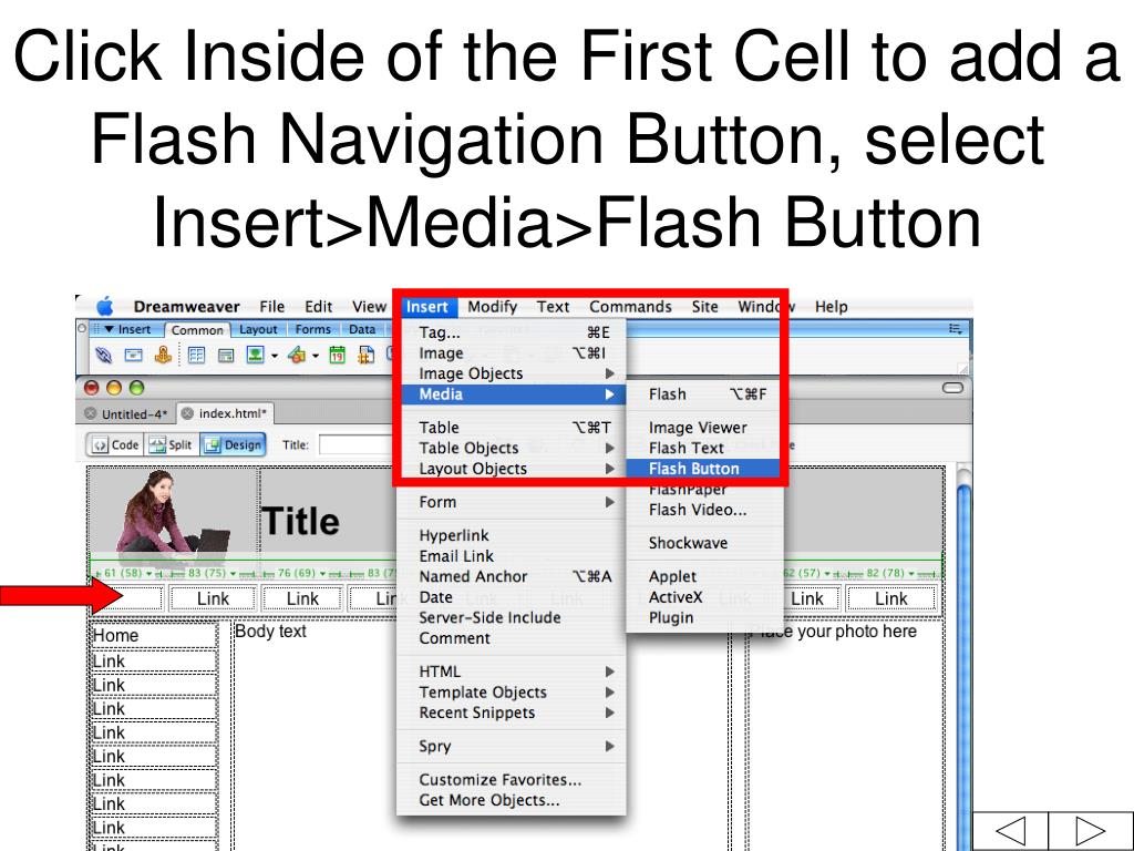 Click Inside of the First Cell to add a Flash Navigation Button, select Insert>Media>Flash Button