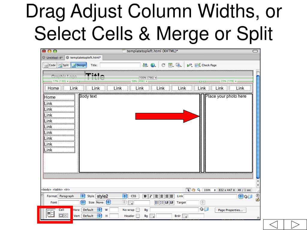 Drag Adjust Column Widths, or Select Cells & Merge or Split