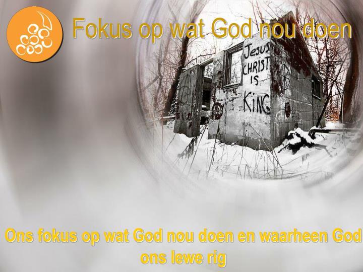 Fokus op wat God nou doen
