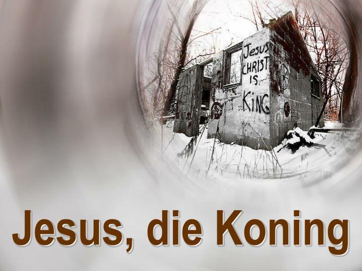 Jesus, die Koning