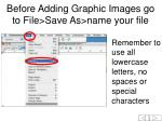 before adding graphic images go to file save as name your file