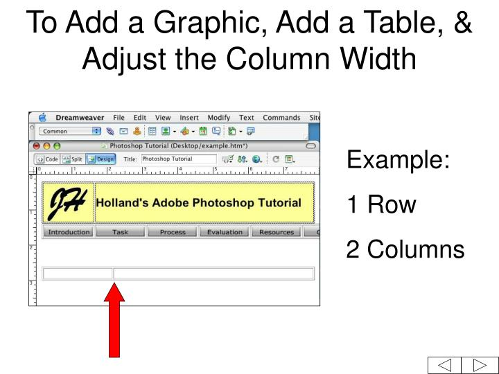 To Add a Graphic, Add a Table, & Adjust the Column Width