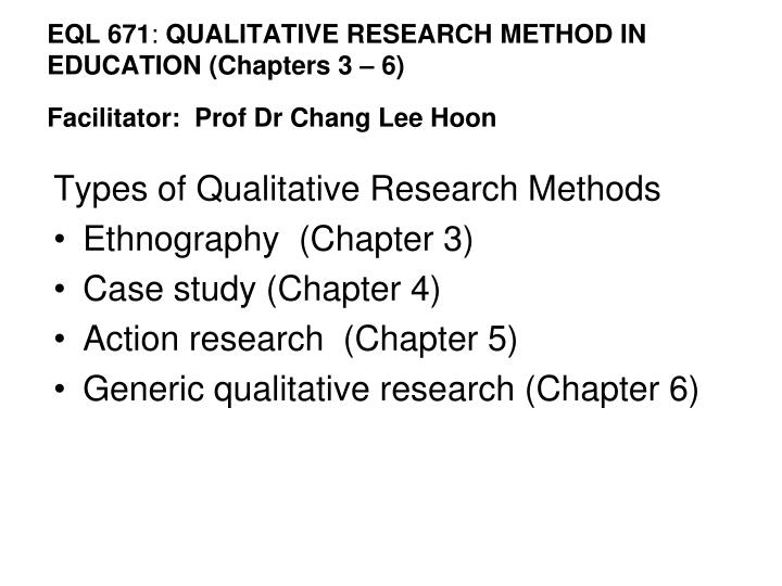 Eql 671 qualitative research method in education chapters 3 6 facilitator prof dr chang lee hoon