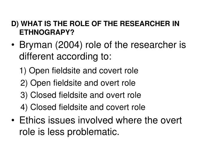 D) WHAT IS THE ROLE OF THE RESEARCHER IN ETHNOGRAPY?