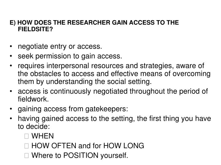 E) HOW DOES THE RESEARCHER GAIN ACCESS TO THE FIELDSITE?