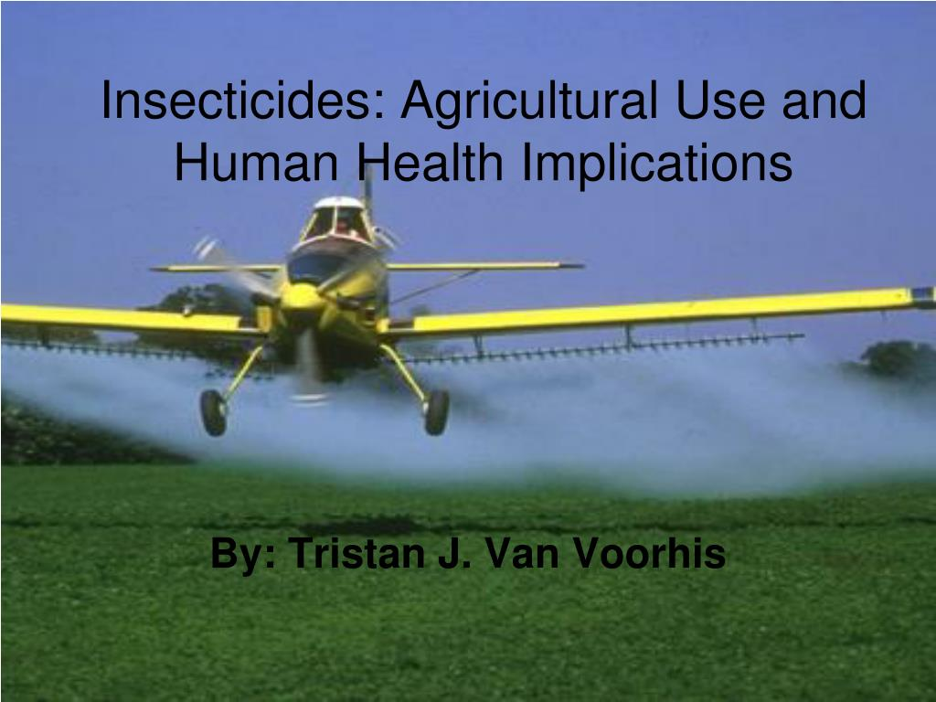 Insecticides: Agricultural Use and Human Health Implications