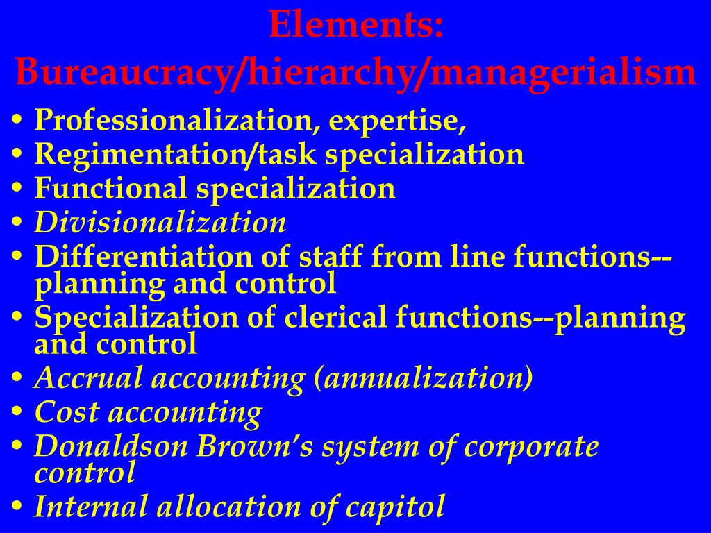 Elements: Bureaucracy/hierarchy/managerialism