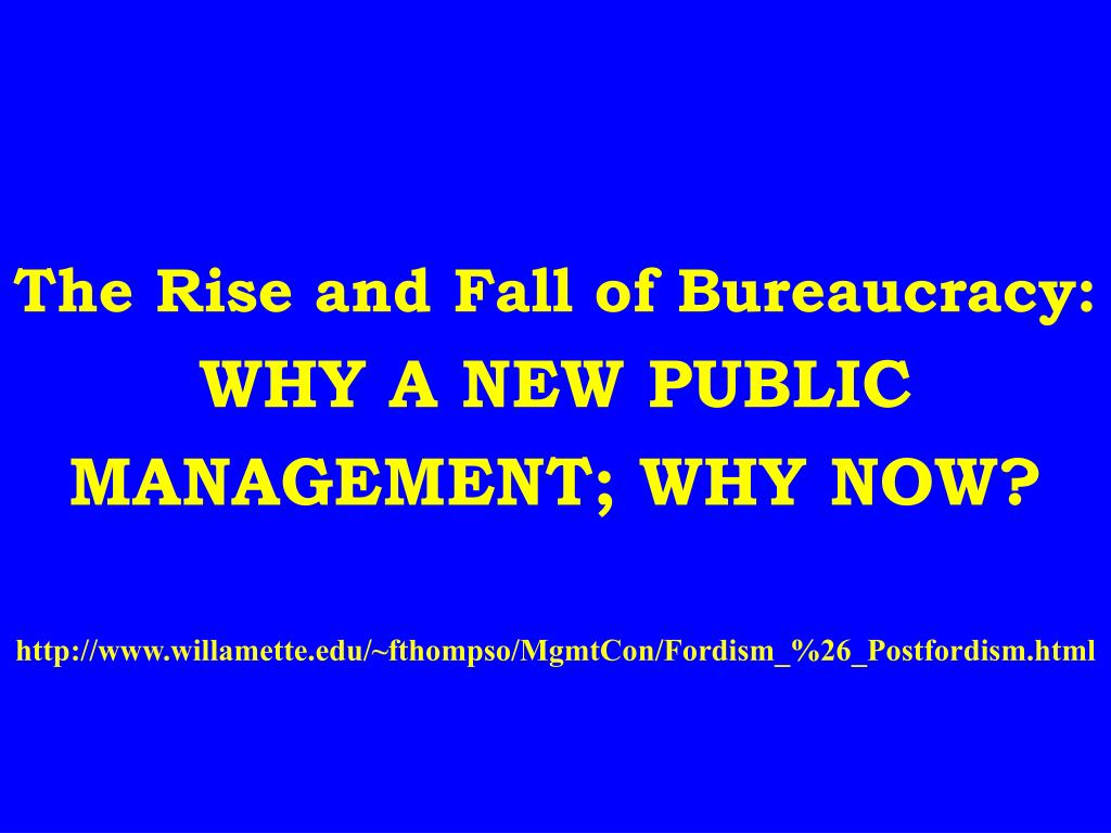 The Rise and Fall of Bureaucracy: