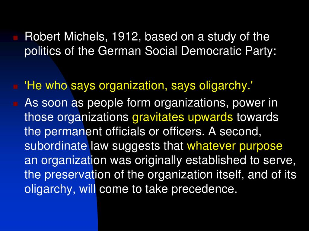 Robert Michels, 1912, based on a study of the politics of the German Social Democratic Party: