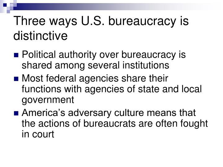 Three ways u s bureaucracy is distinctive