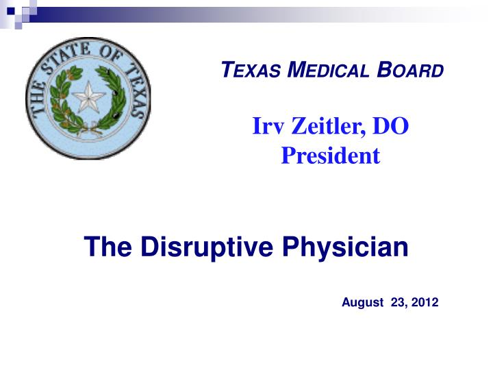 disruptive physician A physician who, over time and by the use of verbal harassment, causes a disruption and potential for decreased quality of patient care these physicians may, depending on the circumstances, be dealt with in a variety of ways, from a friendly discussion to loss of staff membership and privileges.