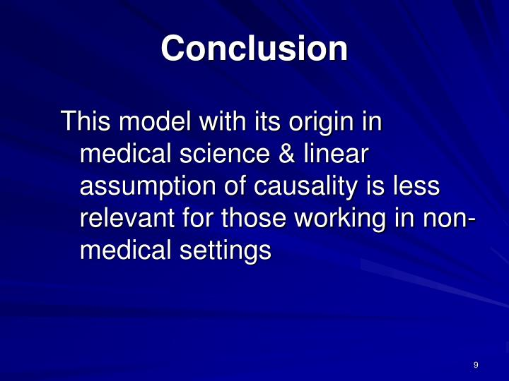 This model with its origin in medical science & linear assumption of causality is less relevant for those working in non-medical settings